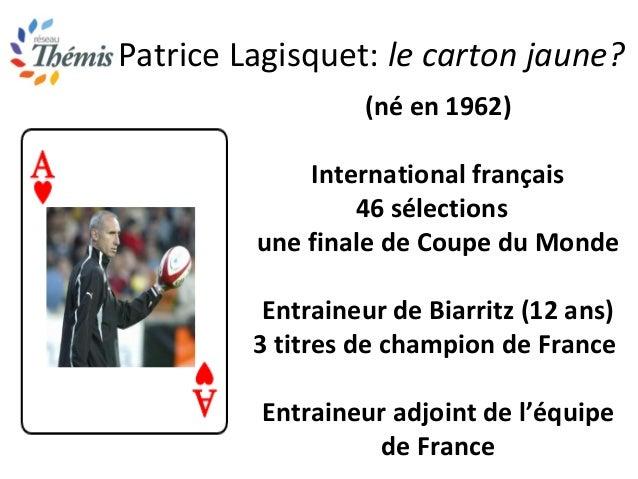 Patrice Lagisquet: le carton jaune? (né en 1962) International français 46 sélections une finale de Coupe du Monde Entrain...