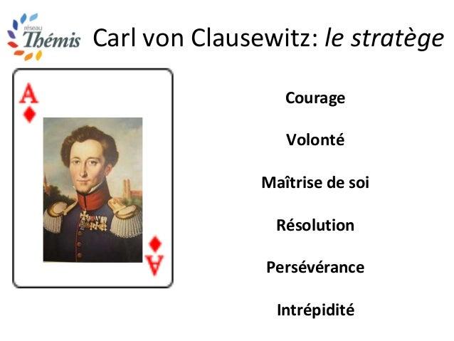 Carl von Clausewitz: le stratège Courage Volonté Maîtrise de soi Résolution Persévérance Intrépidité