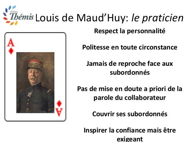 Louis de Maud'Huy: le praticien Respect la personnalité Politesse en toute circonstance Jamais de reproche face aux subord...