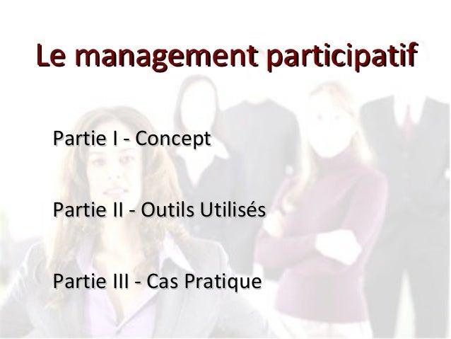 Le management participatifLe management participatif Partie I - ConceptPartie I - Concept Partie II - Outils UtilisésParti...