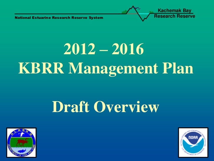 Kachemak BayNational Estuarine Research Reserve System   Research Reserve     2012 – 2016 KBRR Management Plan            ...