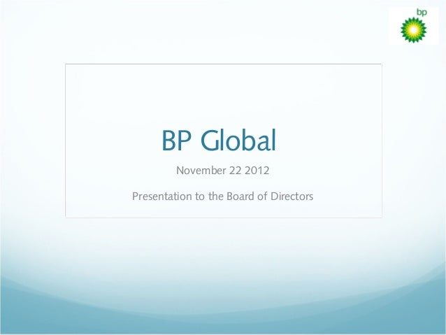 BP Global         November 22 2012Presentation to the Board of Directors