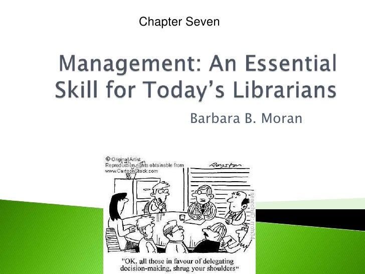 Chapter Seven<br />Management: An Essential Skill for Today's Librarians<br />Barbara B. Moran<br />