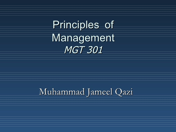 Principles of  Management     MGT 301Muhammad Jameel Qazi