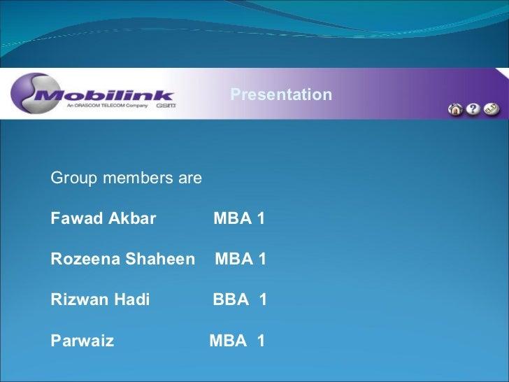 Presentation Group members are Fawad Akbar   MBA 1 Rozeena Shaheen   MBA 1 Rizwan Hadi   BBA  1 Parwaiz   MBA  1