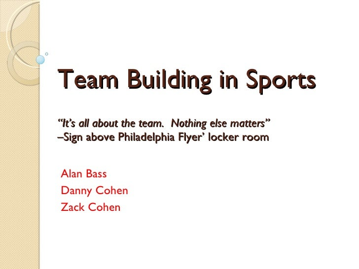 "Team Building in Sports ""It's all about the team.  Nothing else matters"" –Sign above Philadelphia Flyer' locker room Alan ..."
