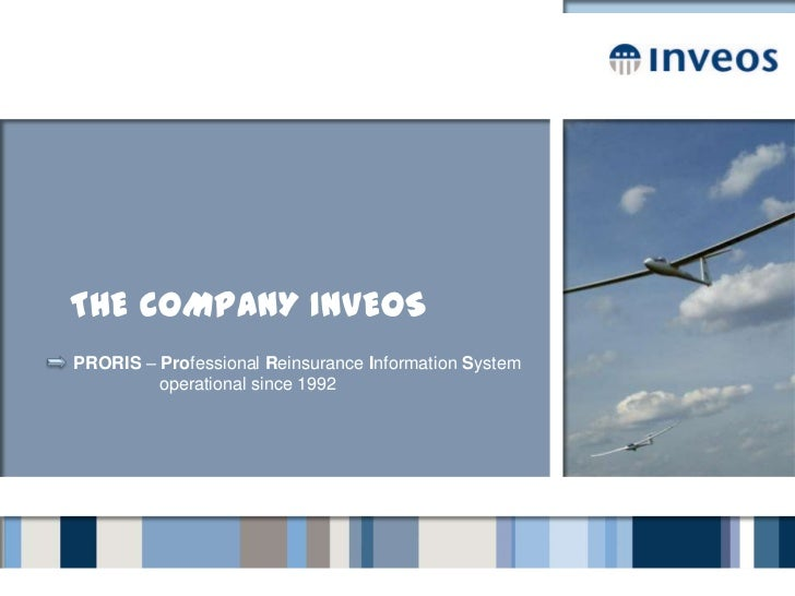 The company Inveos<br />PRORIS – Professional Reinsurance Information System<br />    operational since 1992<br />