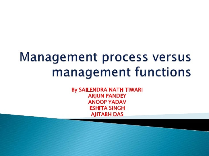 Management process versus management functions<br />By SAILENDRA NATH TIWARI<br />ARJUN PANDEY<br />ANOOP YADAV<br />ESHIT...