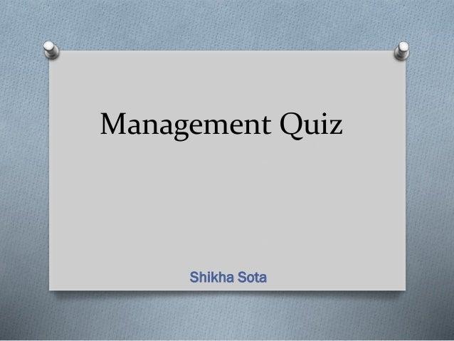 Management Quiz  Shikha Sota