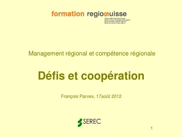 Management régional et compétence régionale   Défis et coopération          François Parvex, 17août 2012                  ...