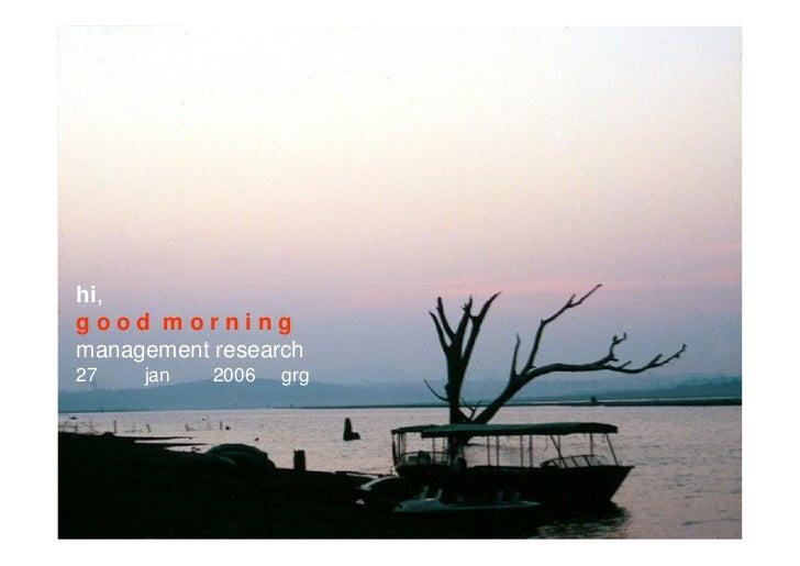 hi,good morningmanagement research27   jan   2006   grg                        1