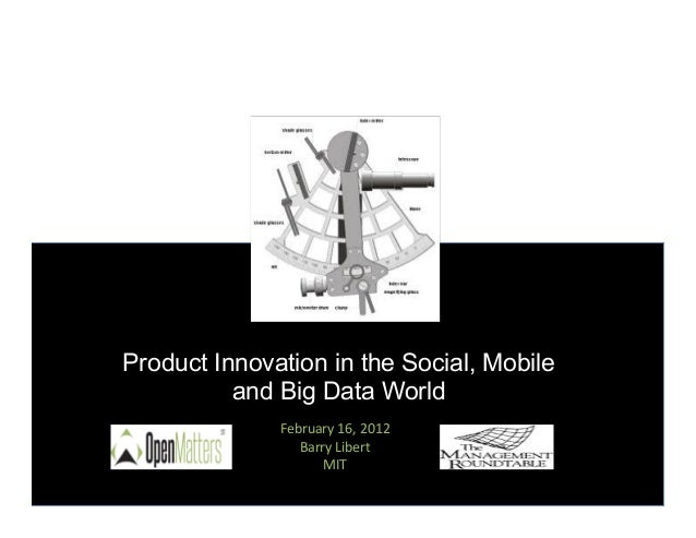Product Innovation in the Social, Mobile          and Big Data World              February	  16,	  2012	                  ...
