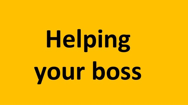 Helping your boss