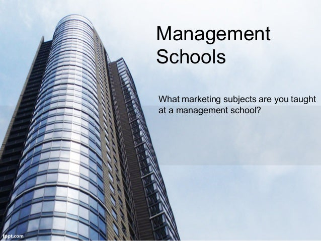 Management Schools What marketing subjects are you taught at a management school?