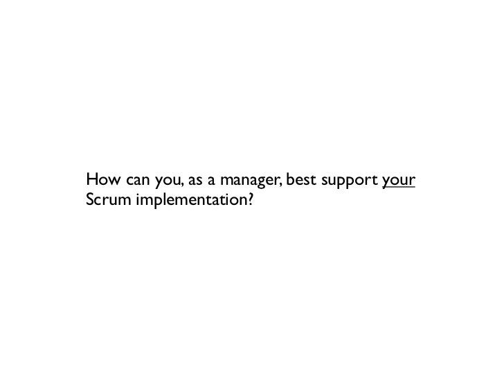 How can you, as a manager, best support yourScrum implementation?