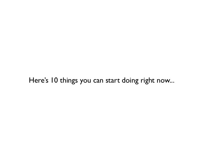 Here's 10 things you can start doing right now...