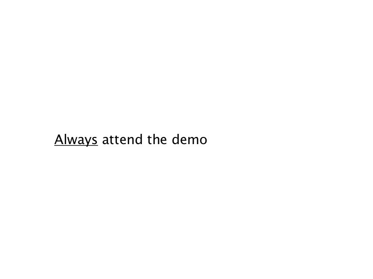 Always attend the demo