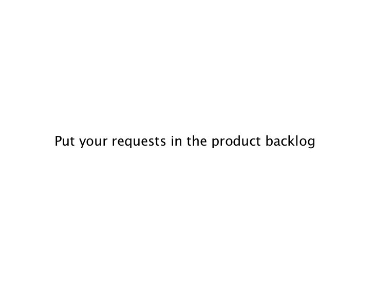 Put your requests in the product backlog