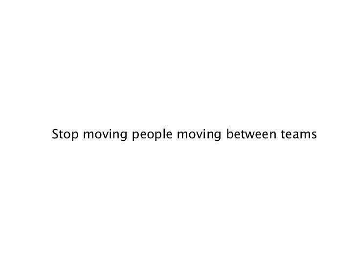 Stop moving people moving between teams