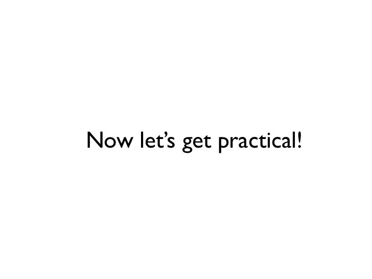 Now let's get practical!