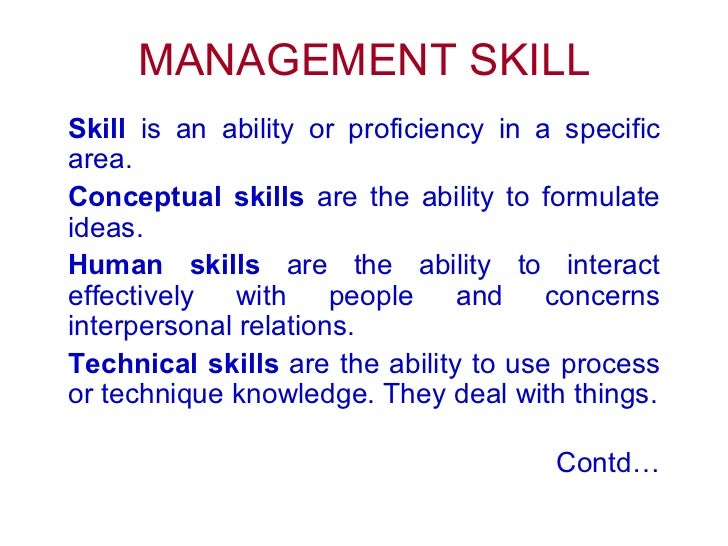 MANAGEMENT SKILL Skill  is an ability or proficiency in a specific area. Conceptual skills  are the ability to formulate i...