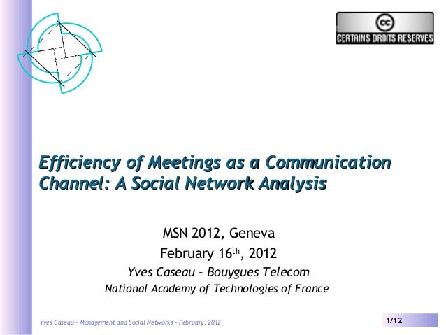 Yves Caseau – Management and Social Networks – February, 2012 1/12 Efficiency of Meetings as a CommunicationEfficiency of ...