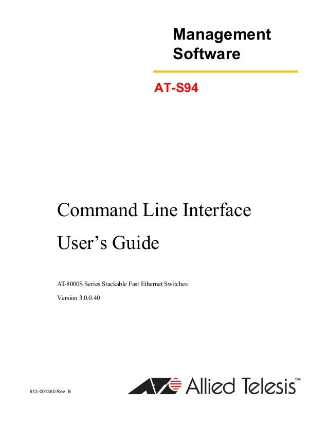 613-001360 Rev. B Management Software AT-S94 Command Line Interface User's Guide AT-8000S Series Stackable Fast Ethernet S...