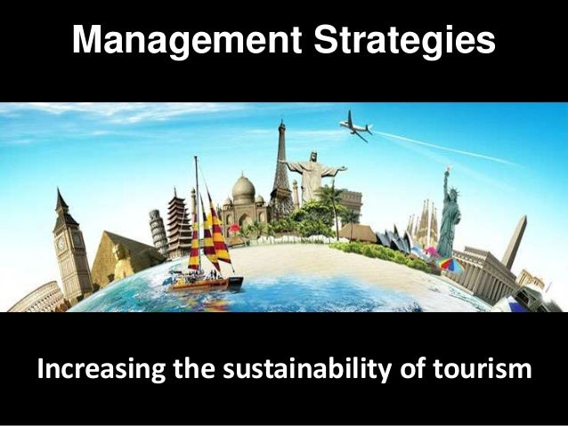 Management Strategies Increasing the sustainability of tourism