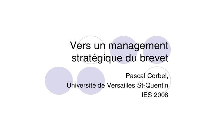 Vers un management stratégique du brevet Pascal Corbel, Université de Versailles St-Quentin IES 2008