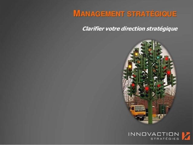 MANAGEMENT STRATÉGIQUE Clarifier votre direction stratégique