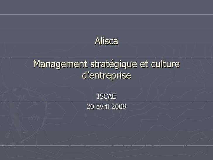 Alisca Management stratégique et culture d'entreprise ISCAE 20 avril 2009