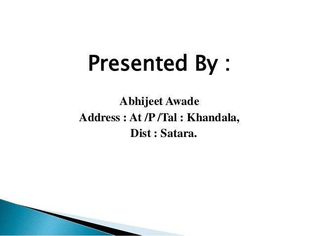 Presented By :Abhijeet AwadeAddress : At /P /Tal : Khandala,Dist : Satara.