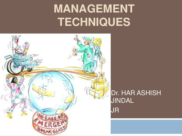 MANAGEMENT TECHNIQUES  Dr. HAR ASHISH JINDAL JR