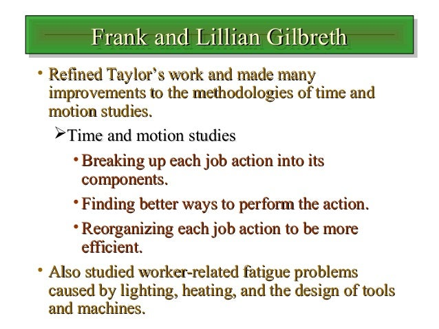 frank lillian gilbreth method time motion studies Frank lillian gilbreth method time motion studies leyla miray kaya motion study of gilbreths in surgery frank and lillian gilbreth are best-known for their motion study on bricklaying.