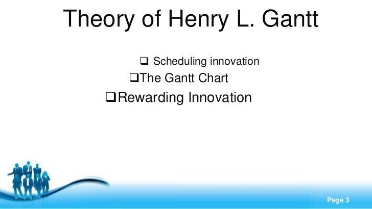 Theory of Henry L. Gantt        Scheduling innovation      The Gantt Chart   Rewarding Innovation       Free Powerpoint...