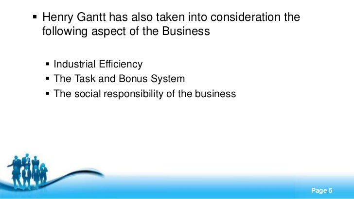  Henry Gantt has also taken into consideration the  following aspect of the Business   Industrial Efficiency   The Task...