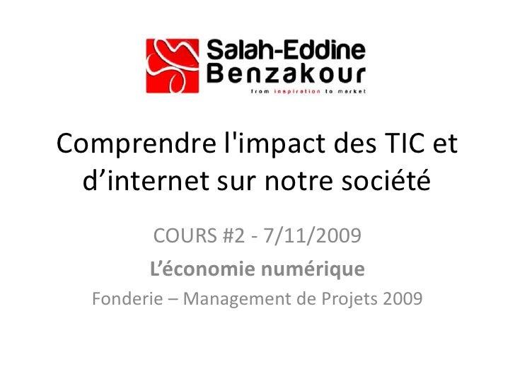 Comprendre l'impact des TIC et d'internet sur notre société <br />COURS #2 - 7/11/2009<br />L'économie numérique<br /...