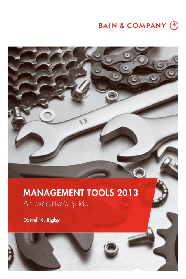 MANAGEMENT TOOLS 2013 An executive's guide Darrell K. Rigby