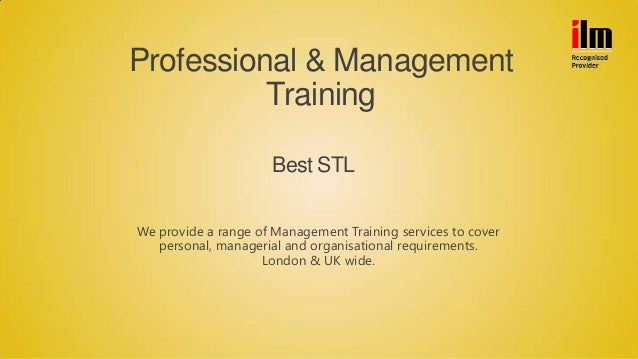Professional & Management Training We provide a range of Management Training services to cover personal, managerial and or...