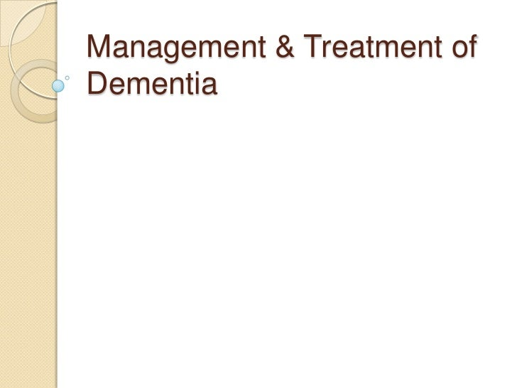 Management & Treatment ofDementia