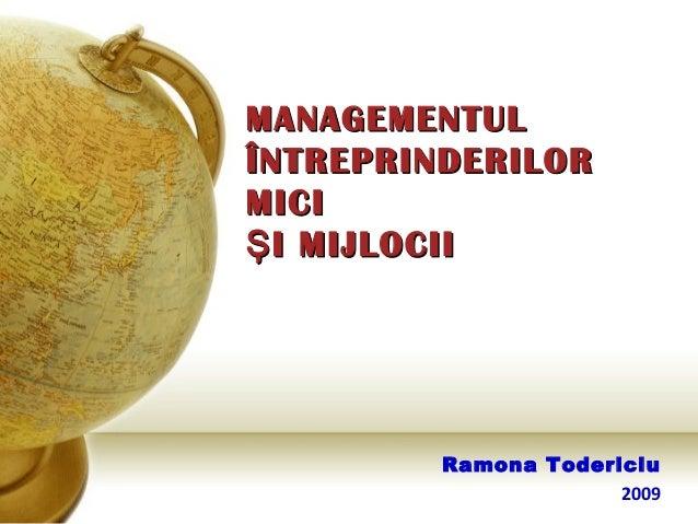 MANAGEMENTULÎNTREPRINDERILORMICIŞ I MIJLOCII         Ramona Todericiu                      2009