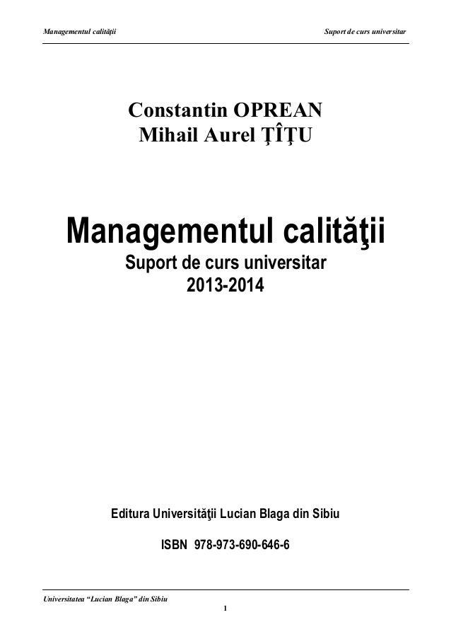 """Managementul calităţii Suport de curs universitar Universitatea """"Lucian Blaga"""" din Sibiu 1 Constantin OPREAN Mihail Aurel ..."""