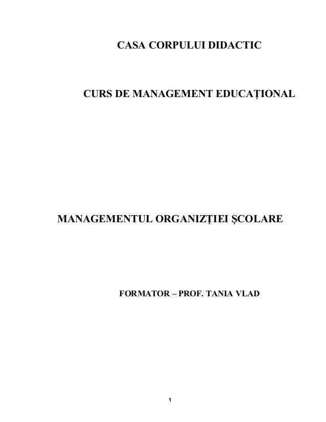 CASA CORPULUI DIDACTIC CURS DE MANAGEMENT EDUCAŢIONAL MANAGEMENTUL ORGANIZŢIEI ŞCOLARE FORMATOR – PROF. TANIA VLAD 1