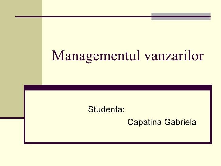 Managementul vanzarilor     Studenta:                 Capatina Gabriela