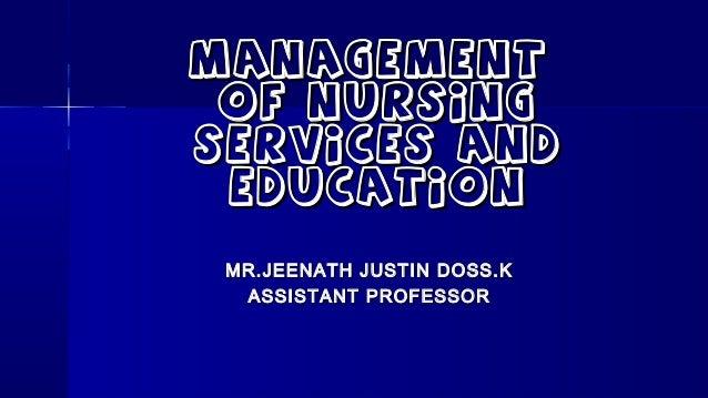 ManagementManagement of nursingof nursing services andservices and EducationEducation MR.JEENATH JUSTIN DOSS.KMR.JEENATH J...