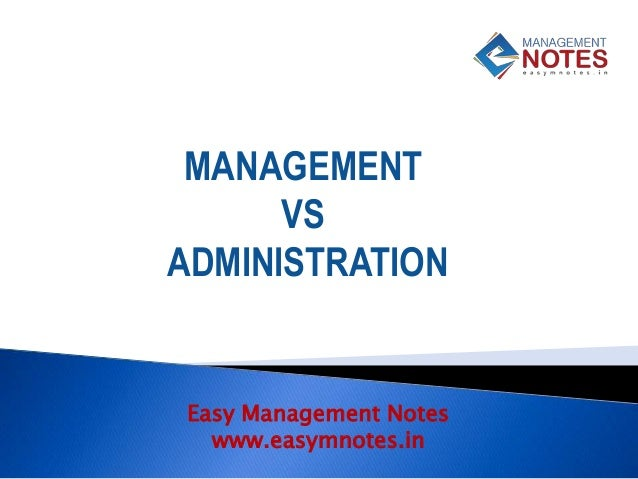 Easy Management Notes www.easymnotes.in MANAGEMENT VS ADMINISTRATION