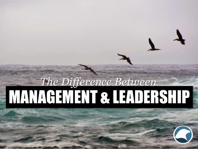 Leadership speakers MANAGEMENT & LEADERSHIP The Difference Between