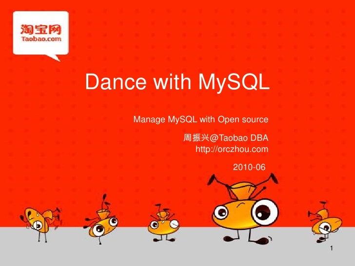 Dance with MySQL<br />Manage MySQL with Open source<br />周振兴@TaobaoDBA<br />http://orczhou.com<br />2010-06<br />1<br />