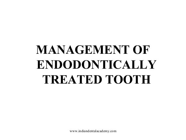 MANAGEMENT OF ENDODONTICALLY TREATED TOOTH  www.indiandentalacademy.com