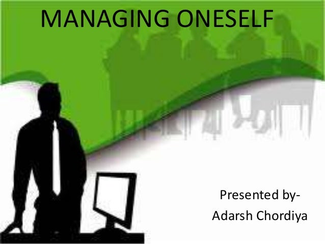 MANAGING ONESELF  Presented byAdarsh Chordiya